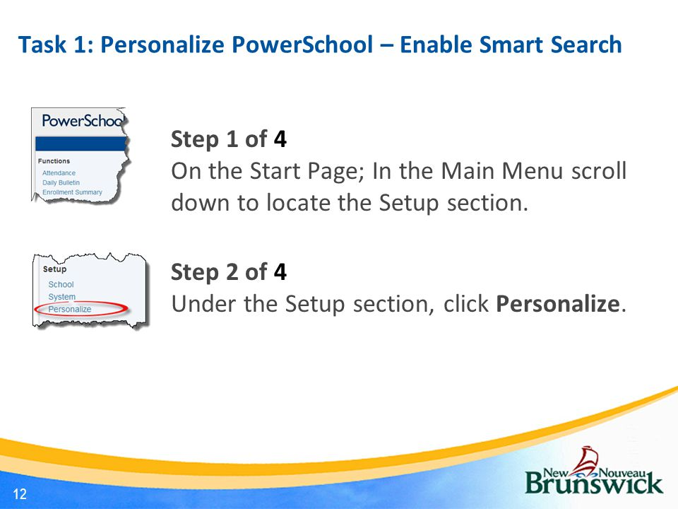 Task 1: Personalize PowerSchool – Enable Smart Search Step 1 of 4 On the Start Page; In the Main Menu scroll down to locate the Setup section. Step 2