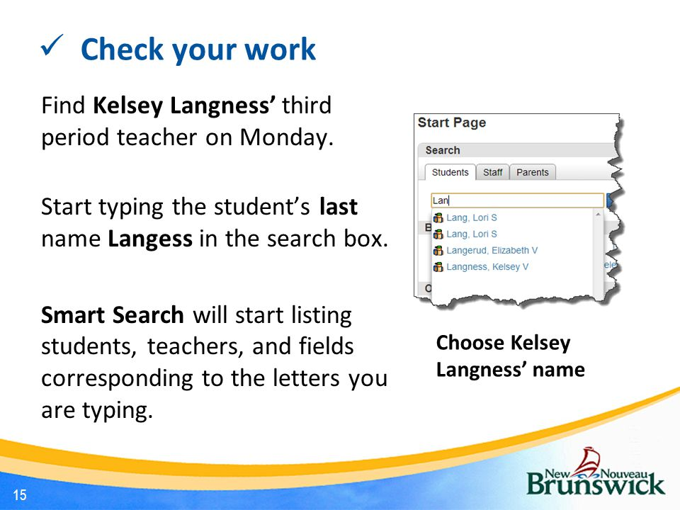 Check your work Find Kelsey Langness' third period teacher on Monday. Start typing the student's last name Langess in the search box. Smart Search wil
