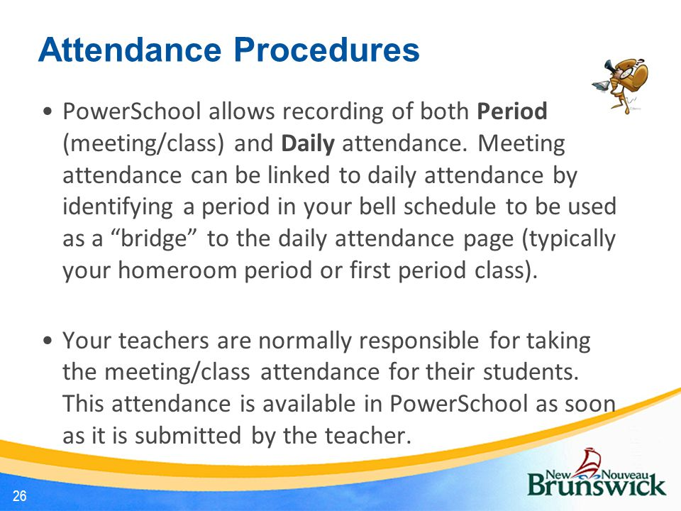 Attendance Procedures PowerSchool allows recording of both Period (meeting/class) and Daily attendance. Meeting attendance can be linked to daily atte