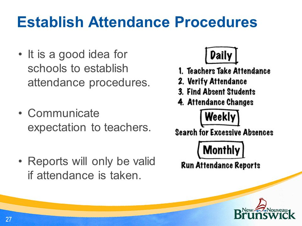 Establish Attendance Procedures It is a good idea for schools to establish attendance procedures. Communicate expectation to teachers. Reports will on