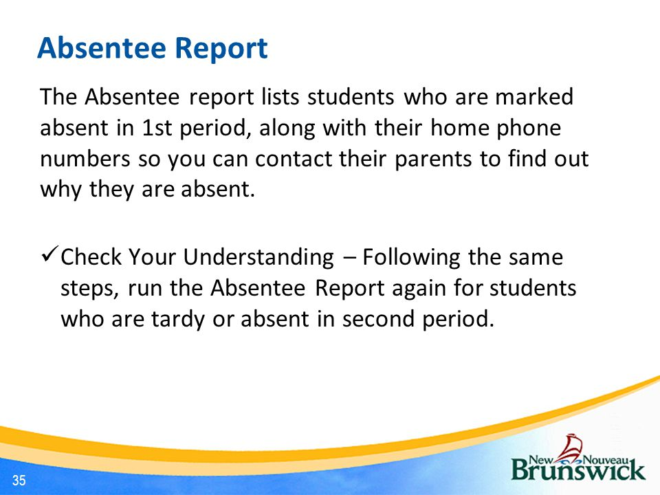 Absentee Report The Absentee report lists students who are marked absent in 1st period, along with their home phone numbers so you can contact their p