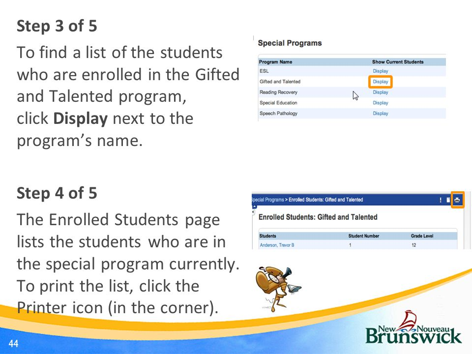 Step 3 of 5 To find a list of the students who are enrolled in the Gifted and Talented program, click Display next to the program's name. Step 4 of 5