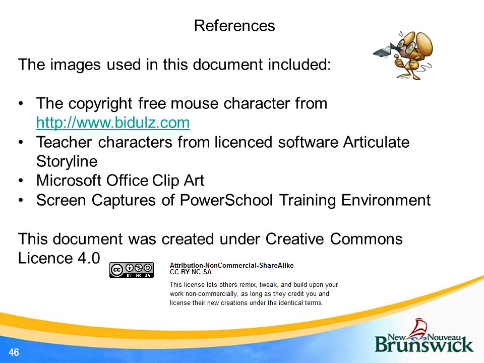 46 References The images used in this document included: The copyright free mouse character from http://www.bidulz.com http://www.bidulz.com Teacher c
