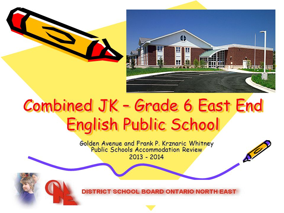 Combined JK – Grade 6 East End English Public School Golden Avenue and Frank P.