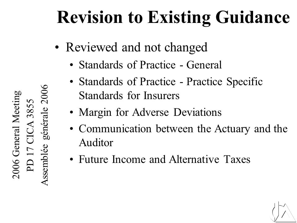 2006 General Meeting PD 17 CICA 3855 Assemblée générale 2006 Recommended changes to Segregated Fund Investment Guarantees Approximations to CALM Best Estimate Assumptions for Expenses Revision to Existing Guidance