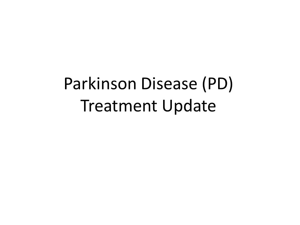 Parkinson Disease (PD) Treatment Update