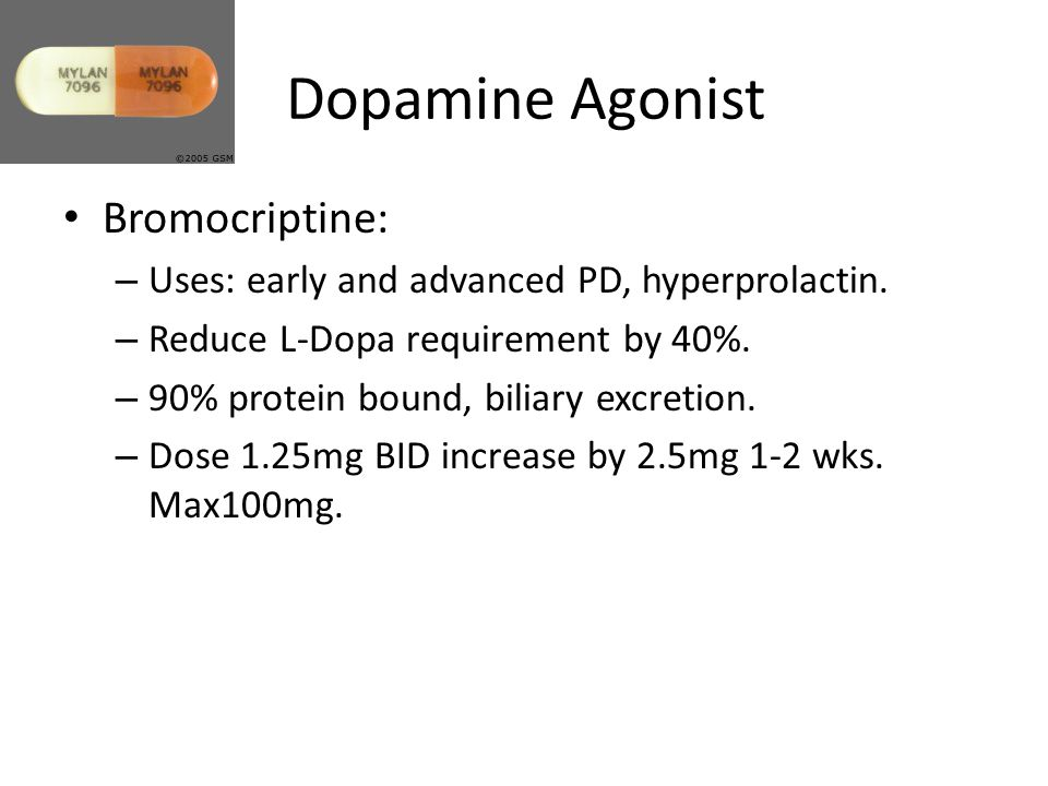 Dopamine Agonist Bromocriptine: – Uses: early and advanced PD, hyperprolactin.