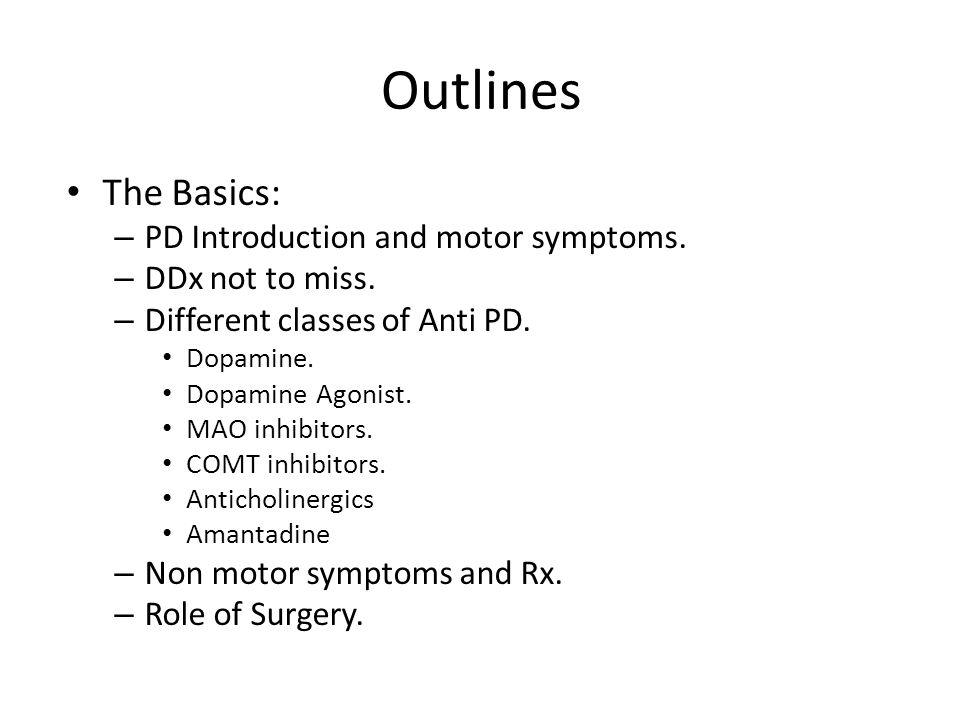 Outlines The Basics: – PD Introduction and motor symptoms.