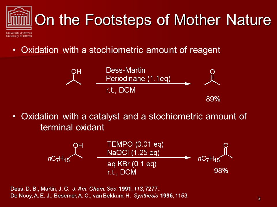 3 On the Footsteps of Mother Nature Oxidation with a stochiometric amount of reagent Oxidation with a catalyst and a stochiometric amount of terminal oxidant Dess, D.