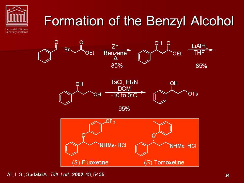 34 Formation of the Benzyl Alcohol Ali, I. S.; Sudalai A. Tett. Lett. 2002, 43, 5435.