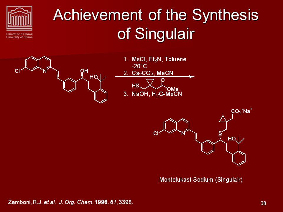 38 Achievement of the Synthesis of Singulair Zamboni, R.J. et al. J. Org. Chem. 1996. 61, 3398.