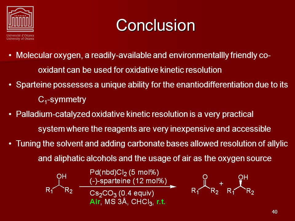 41 Conclusion Resolution can be useful when the racemates are obtained in few steps and good yields This system can be employed for the enantioselective preparation of a variety of pharmaceutical compounds