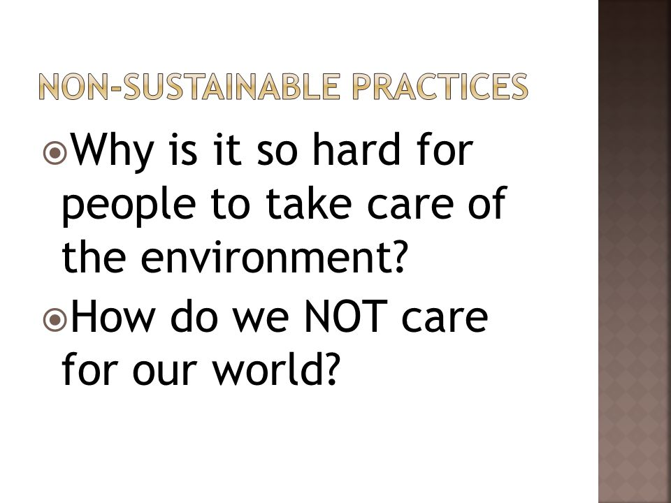  Why is it so hard for people to take care of the environment?  How do we NOT care for our world?