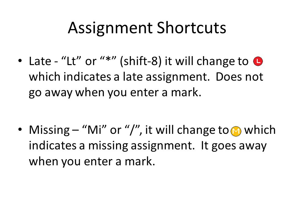 Assignment Shortcuts Late - Lt or * (shift-8) it will change to which indicates a late assignment.
