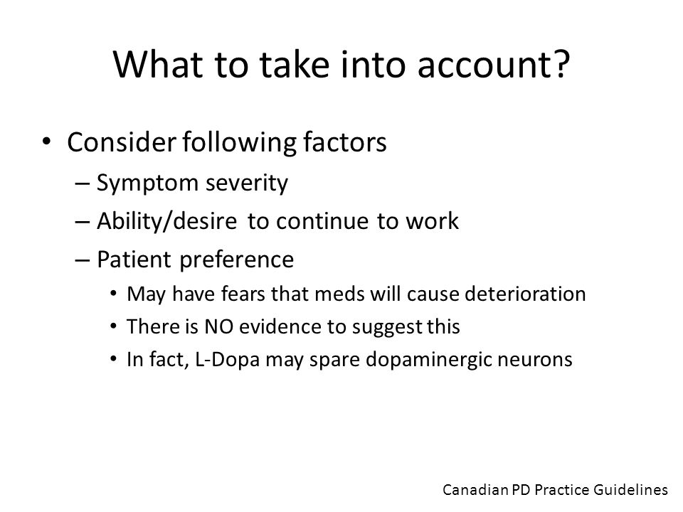What to take into account? Consider following factors – Symptom severity – Ability/desire to continue to work – Patient preference May have fears that