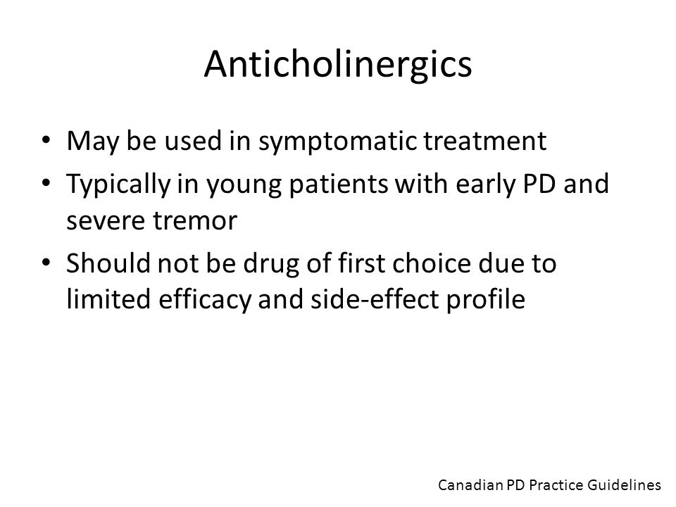 Anticholinergics May be used in symptomatic treatment Typically in young patients with early PD and severe tremor Should not be drug of first choice d