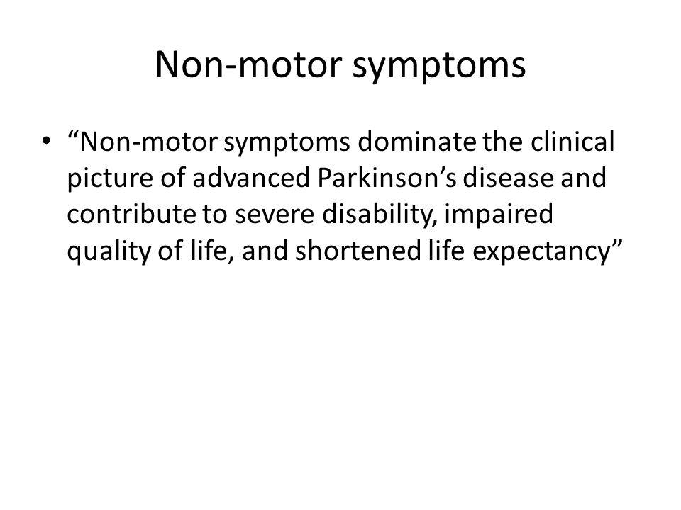 "Non-motor symptoms ""Non-motor symptoms dominate the clinical picture of advanced Parkinson's disease and contribute to severe disability, impaired qua"