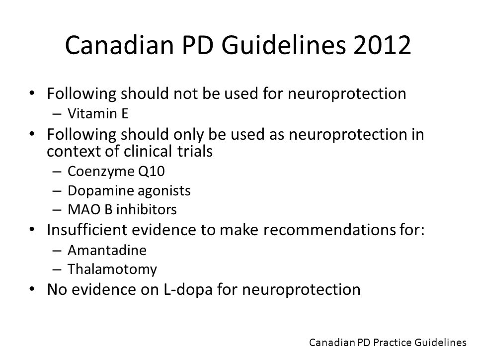 Canadian PD Guidelines 2012 Following should not be used for neuroprotection – Vitamin E Following should only be used as neuroprotection in context o