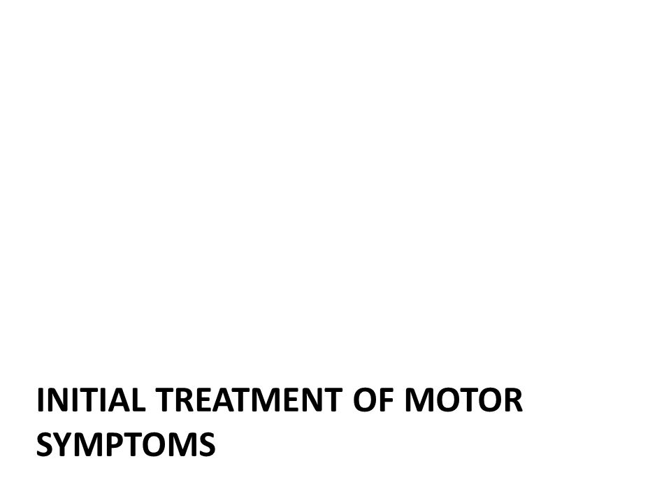 Motor symptoms Symptoms that are being targeted by medications – Tremor – Rigidity – Bradykinesia – Gait/postural instability