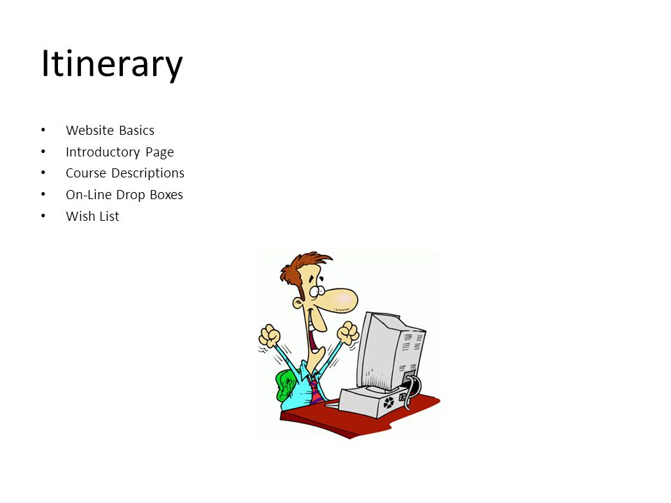 Itinerary Website Basics Introductory Page Course Descriptions On-Line Drop Boxes Wish List