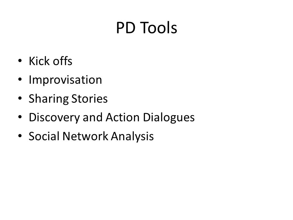 PD Tools Kick offs Improvisation Sharing Stories Discovery and Action Dialogues Social Network Analysis