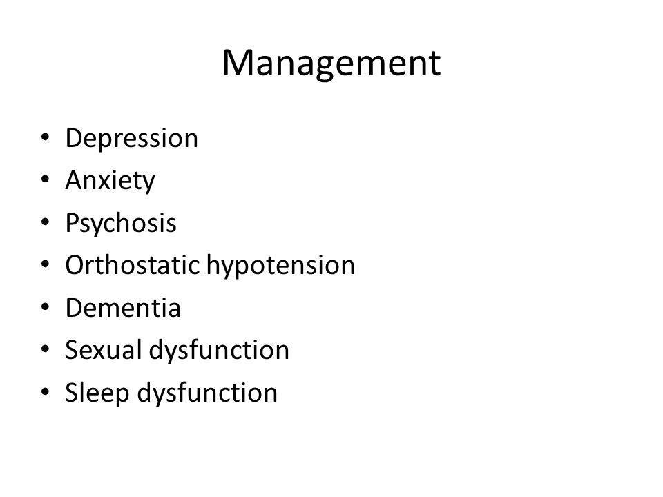Management Depression Anxiety Psychosis Orthostatic hypotension Dementia Sexual dysfunction Sleep dysfunction