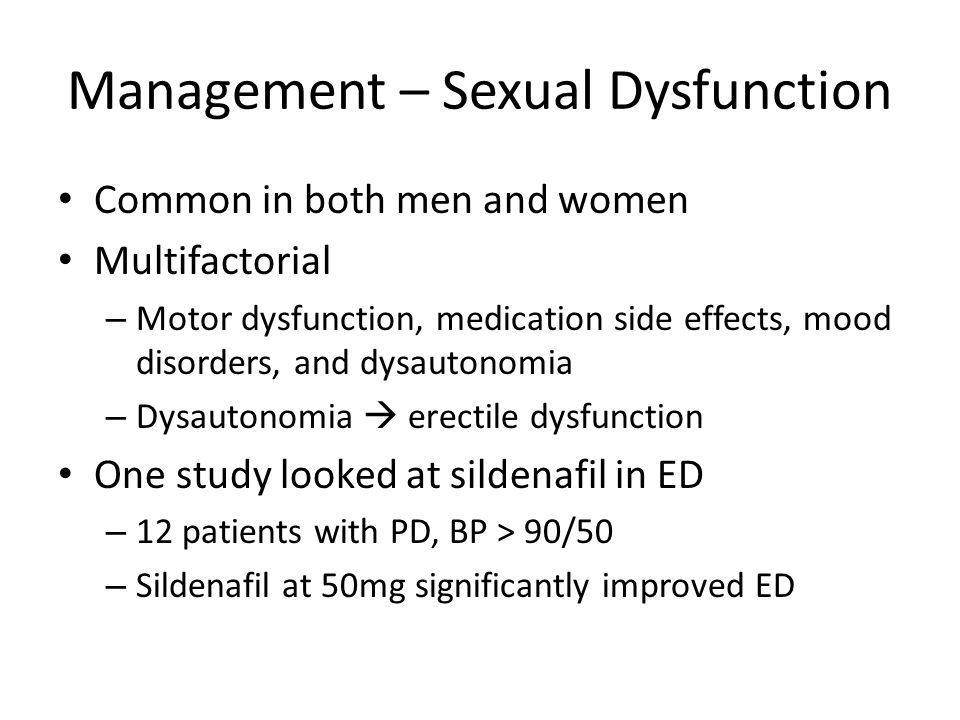 Management – Sexual Dysfunction Common in both men and women Multifactorial – Motor dysfunction, medication side effects, mood disorders, and dysauton