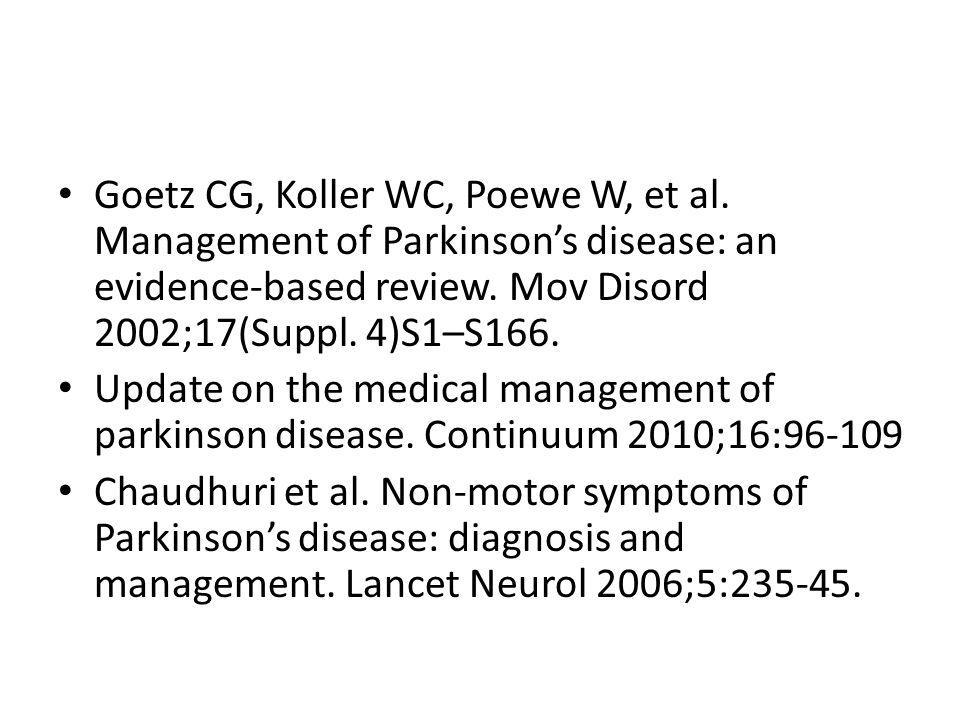 Goetz CG, Koller WC, Poewe W, et al. Management of Parkinson's disease: an evidence-based review. Mov Disord 2002;17(Suppl. 4)S1–S166. Update on the m