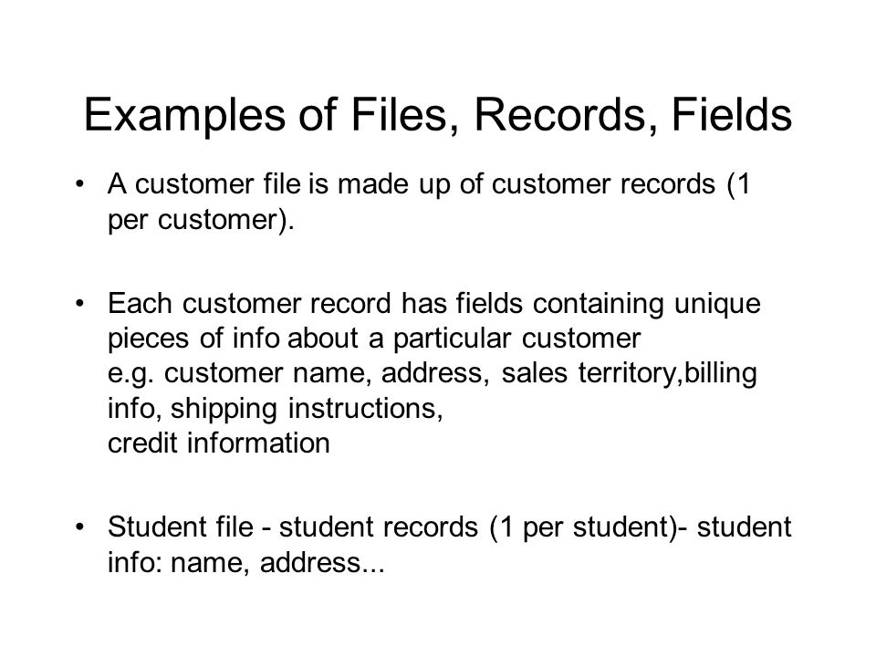 Data Files Files, Records, Fields A file member contains one or more records A record is made up of one or more fields which give it its record format