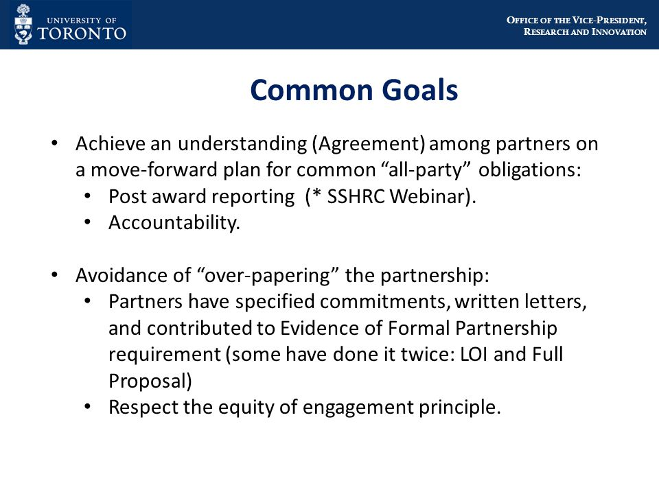 O FFICE OF THE V ICE -P RESIDENT, R ESEARCH AND I NNOVATION Achieve an understanding (Agreement) among partners on a move-forward plan for common all-party obligations: Post award reporting (* SSHRC Webinar).