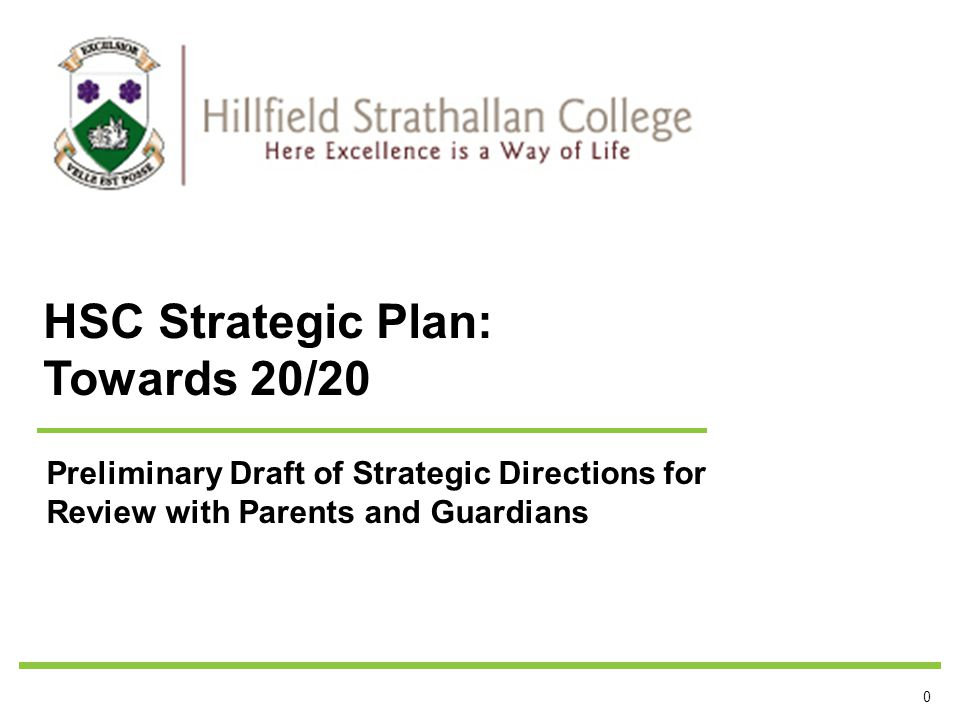 0 Preliminary Draft of Strategic Directions for Review with Parents and Guardians HSC Strategic Plan: Towards 20/20