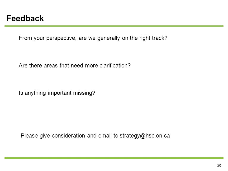 20 Feedback From your perspective, are we generally on the right track.