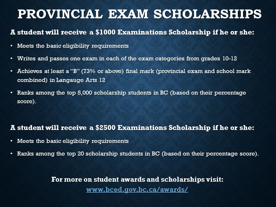 A student will receive a $1000 Examinations Scholarship if he or she: Meets the basic eligibility requirements Meets the basic eligibility requirement