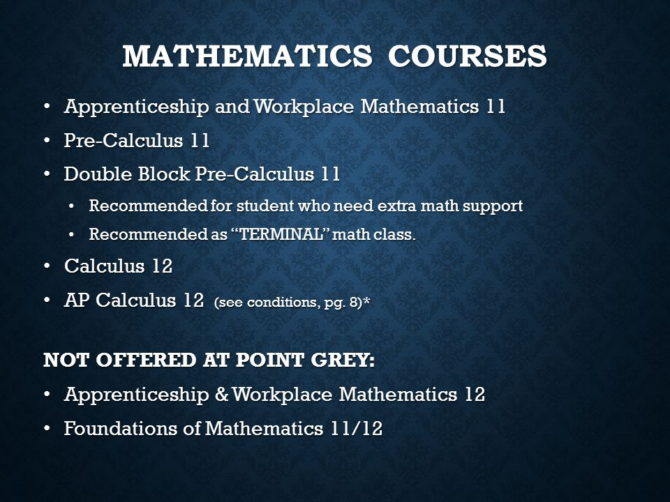Apprenticeship and Workplace Mathematics 11 Apprenticeship and Workplace Mathematics 11 Pre-Calculus 11 Pre-Calculus 11 Double Block Pre-Calculus 11 D
