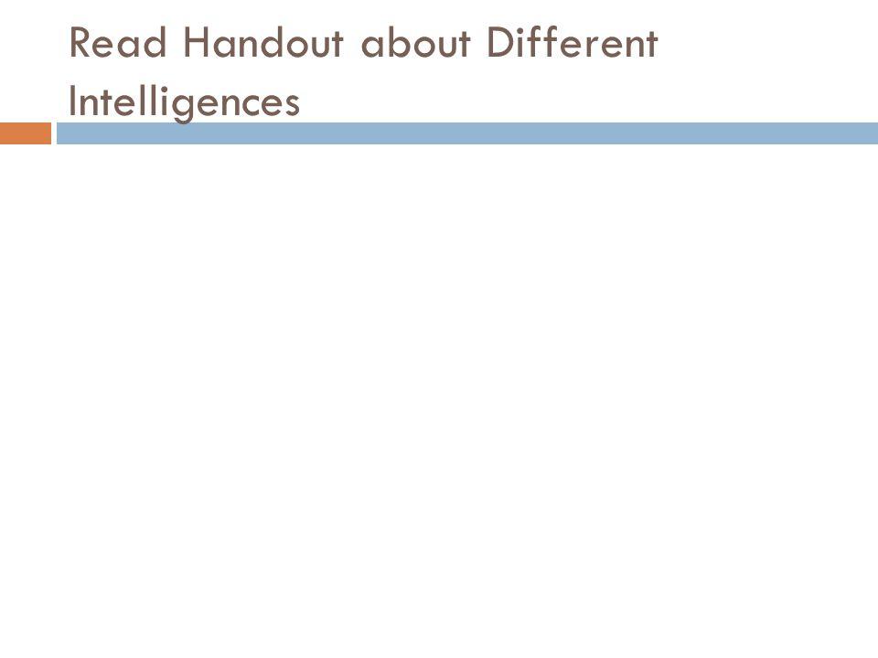 Read Handout about Different Intelligences
