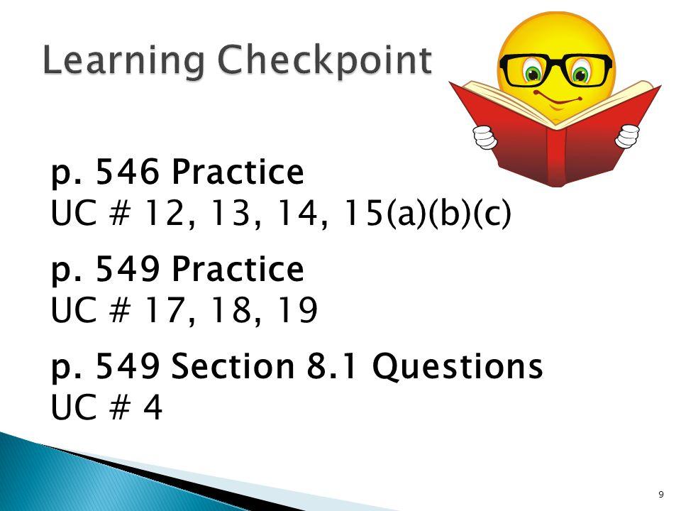 p. 546 Practice UC # 12, 13, 14, 15(a)(b)(c) p. 549 Practice UC # 17, 18, 19 p.