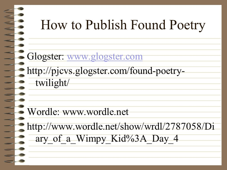 How to Publish Found Poetry Glogster:     twilight/ Wordle:     ary_of_a_Wimpy_Kid%3A_Day_4