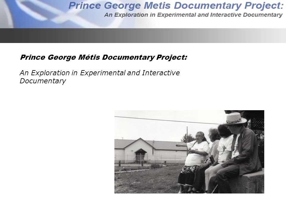 Prince George Métis Documentary Project: An Exploration in Experimental and Interactive Documentary