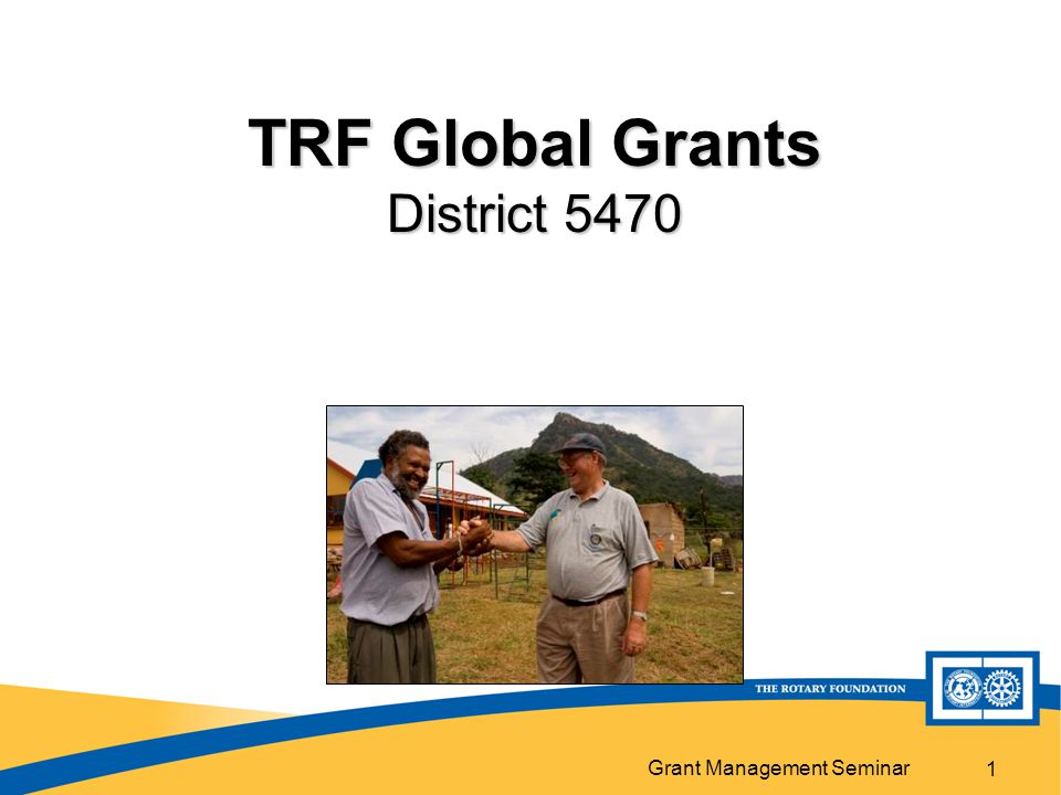 Grant Management Seminar 12 Global Grant Financing DDF matched 100% with World Fund Rotary Club cash contributions matched 50% with World Fund Non-Rotarian organizations' cash contributions (no benefits from project) matched 50% Non-Rotarian organizations' cash contributions (involved in project - not matched by the Foundation)