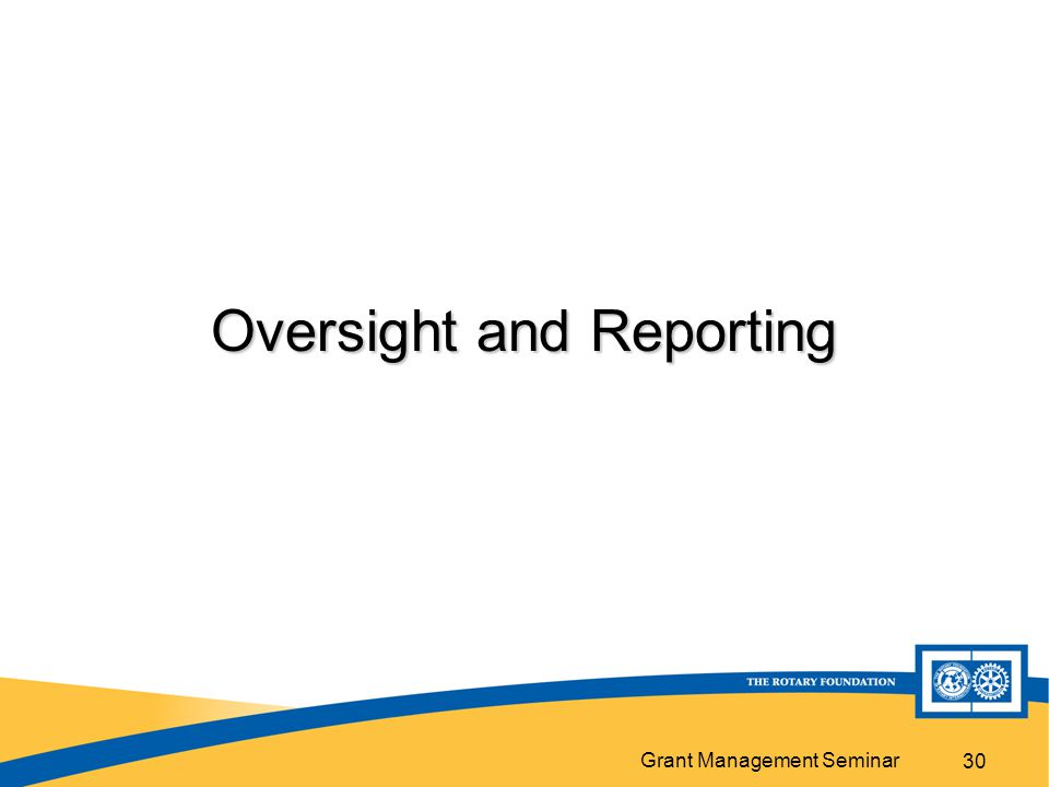 Grant Management Seminar 30 Oversight and Reporting