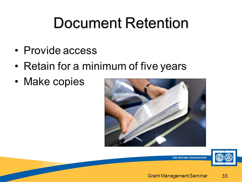 Grant Management Seminar 33 Document Retention Provide access Retain for a minimum of five years Make copies