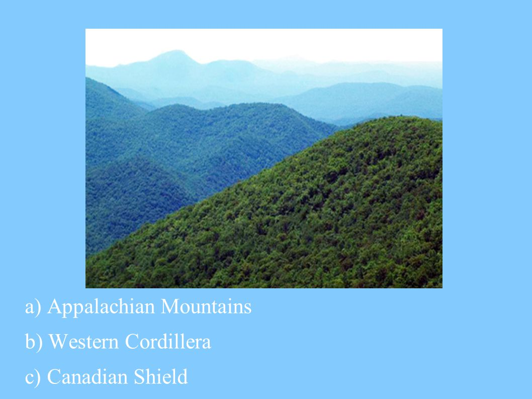 a) Appalachian Mountains b) Western Cordillera c) Canadian Shield