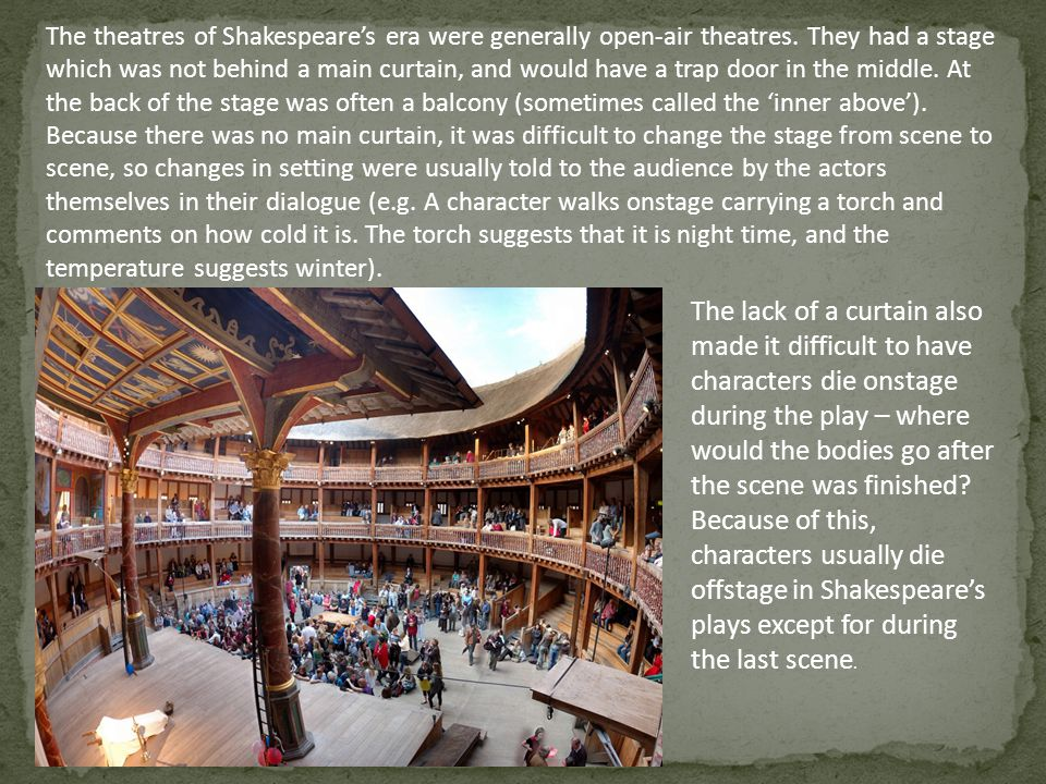 The theatres of Shakespeare's era were generally open-air theatres.