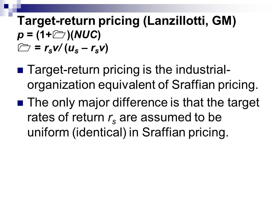 Target-return pricing (Lanzillotti, GM) p = (1+  )(NUC)  = r s v/ (u s – r s v) Target-return pricing is the industrial- organization equivalent of Sraffian pricing.