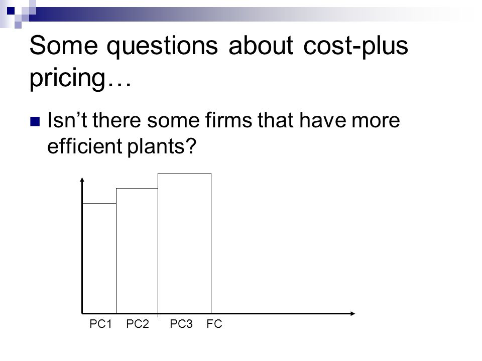Some questions about cost-plus pricing… Isn't there some firms that have more efficient plants.