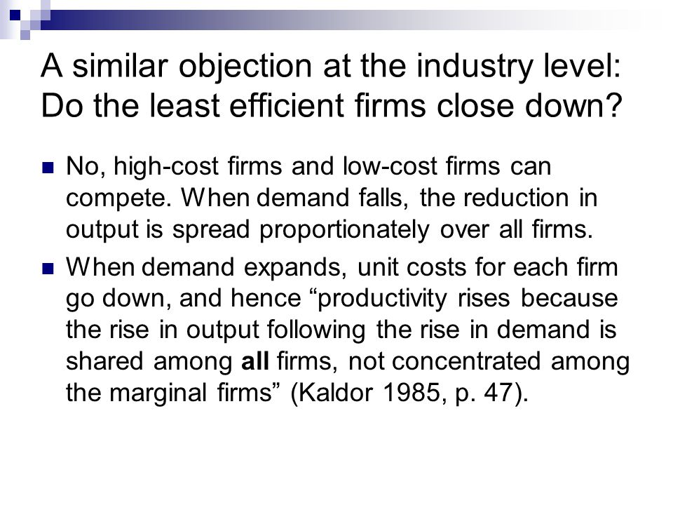 A similar objection at the industry level: Do the least efficient firms close down.
