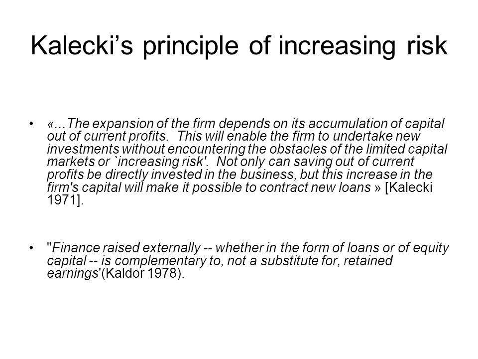 Kalecki's principle of increasing risk «...The expansion of the firm depends on its accumulation of capital out of current profits.