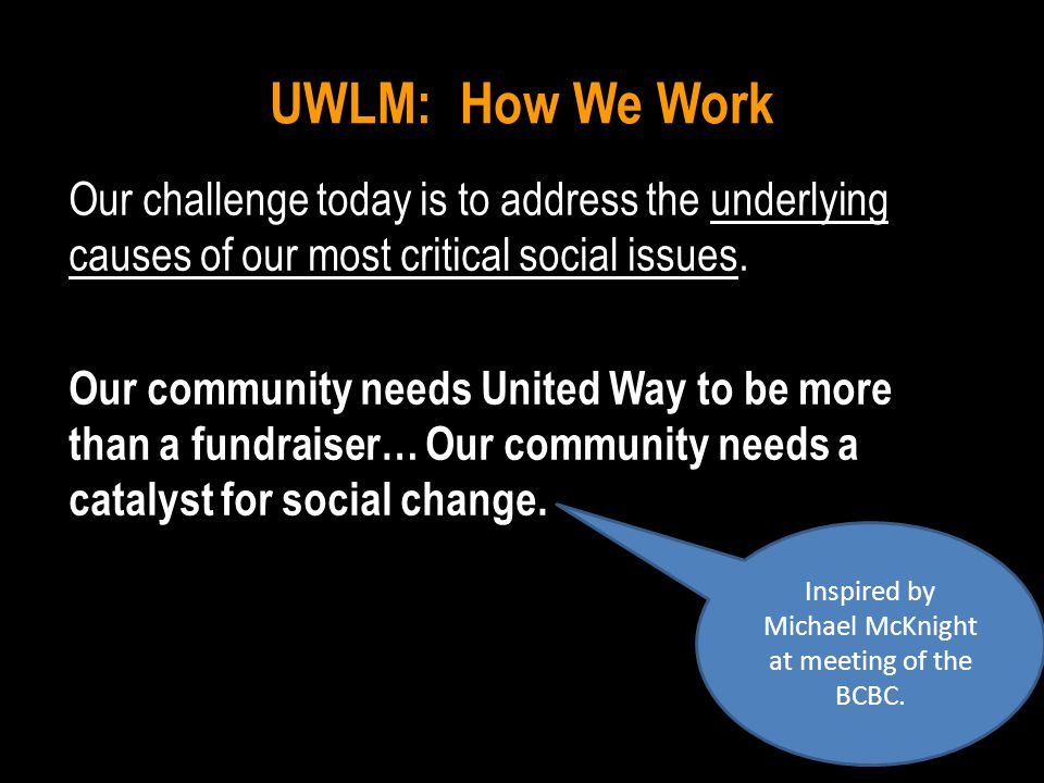 UWLM: How We Work Our challenge today is to address the underlying causes of our most critical social issues.