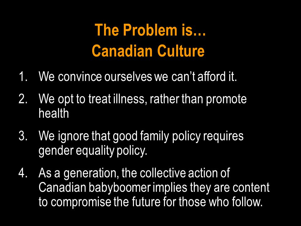 The Problem is… Canadian Culture 1.We convince ourselves we can't afford it.