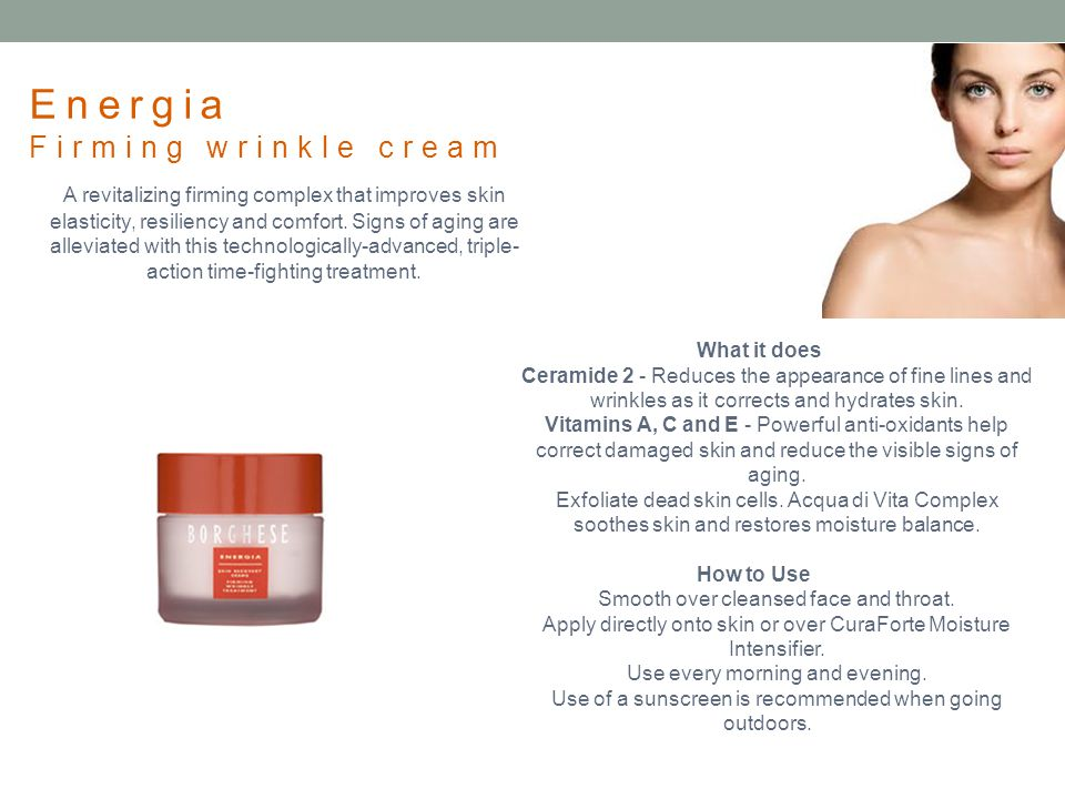 Energia Firming wrinkle cream What it does Ceramide 2 - Reduces the appearance of fine lines and wrinkles as it corrects and hydrates skin. Vitamins A